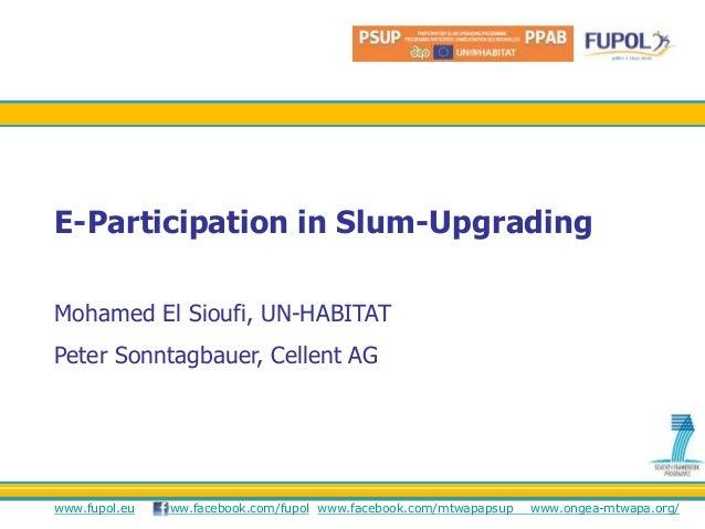 www.fupol.eu www.facebook.com/fupol www.facebook.com/mtwapapsup www.ongea-mtwapa.org/ E-Participation in Slum-Upgrading Mo...