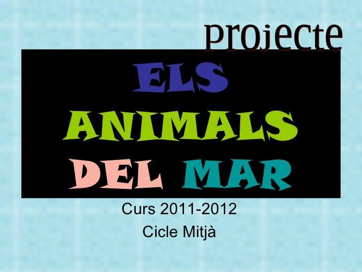 ELSANIMALSDEL MAR Curs 2011-2012   Cicle Mitjà