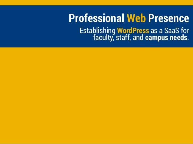 Professional Web Presence Establishing WordPress as a SaaS for faculty, staff, and campus needs.