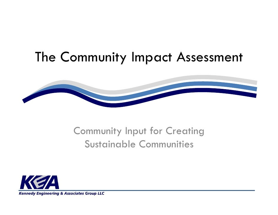 The Community Impact Assessment         Community Input for Creating        Sustainable Communities