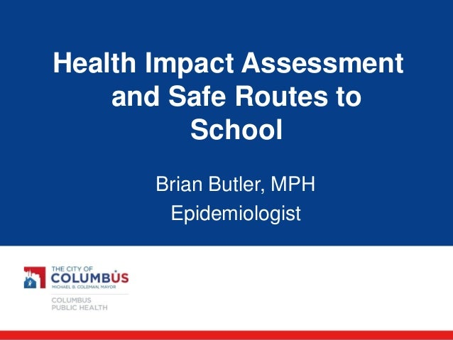 Health Impact Assessment and Safe Routes to School  Brian Butler, MPH  Epidemiologist