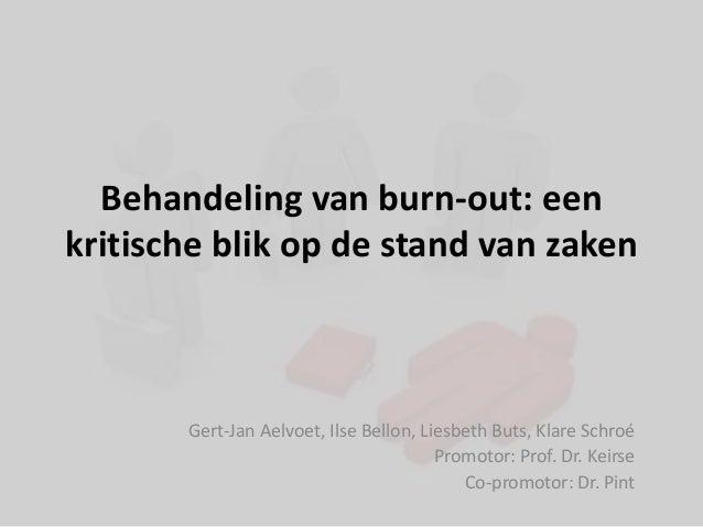 Behandeling van burn-out: een kritische blik op de stand van zaken Gert-Jan Aelvoet, Ilse Bellon, Liesbeth Buts, Klare Sch...