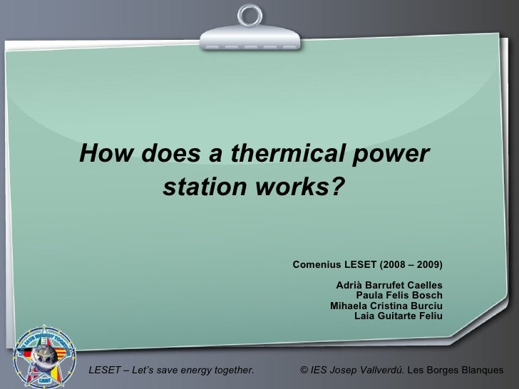 How does a thermical power      station works?                                        Comenius LESET (2008 – 2009)        ...