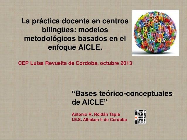 La práctica docente en centros bilingües: modelos metodológicos basados en el enfoque AICLE. CEP Luisa Revuelta de Córdoba...