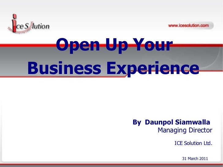 <ul>Open Up Your Business Experience  </ul><ul>By  Daunpol Siamwalla  </ul><ul><li>Managing Director