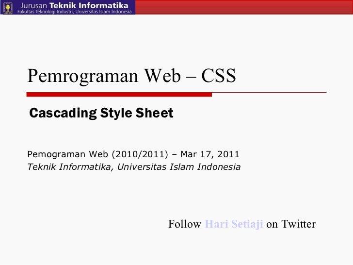 Pemrograman Web – CSS Pemograman Web (2010/2011) – Mar 17, 2011  Teknik Informatika, Universitas Islam Indonesia Cascading...