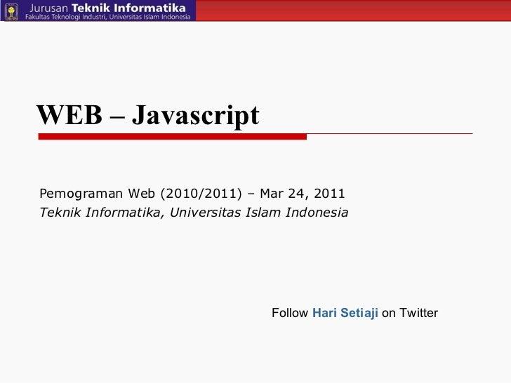 WEB – Javascript Pemograman Web (2010/2011) – Mar 24, 2011  Teknik Informatika, Universitas Islam Indonesia Follow  Hari S...