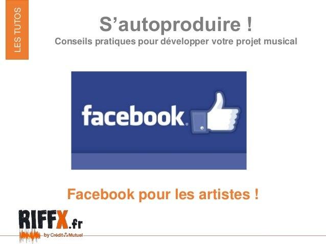 S'autoproduire ! Conseils pratiques pour développer votre projet musical Facebook pour les artistes ! LESTUTOS