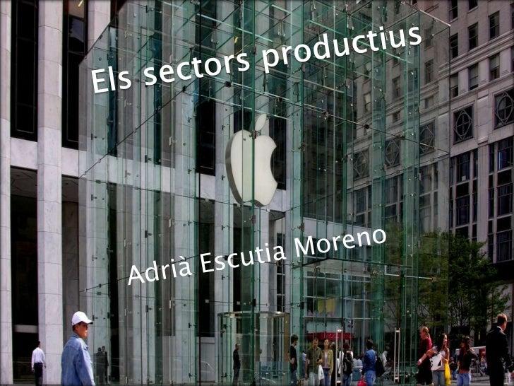 Elssectorsproductius<br />ElsSectorsProductius<br />Adrià Escutia Moreno<br />
