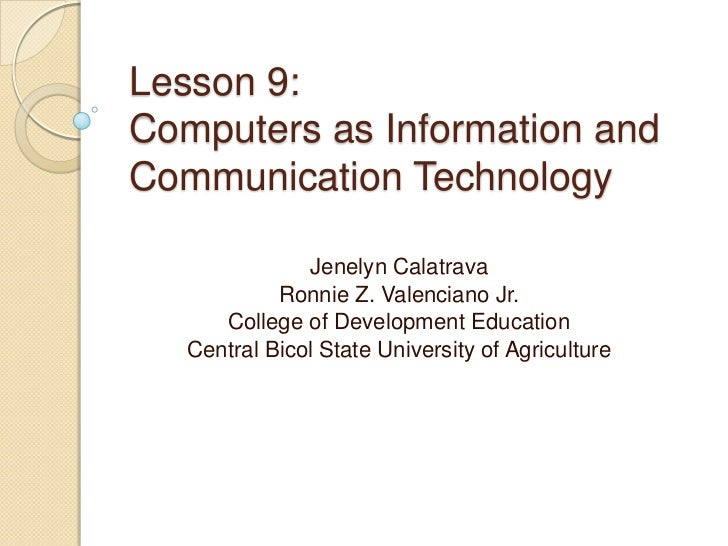 Lesson 9:Computers as Information andCommunication Technology               Jenelyn Calatrava            Ronnie Z. Valenci...