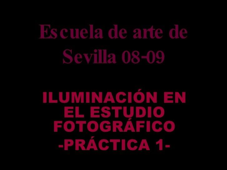 Escuela de arte de Sevilla 08-09 ILUMINACIÓN EN EL ESTUDIO FOTOGRÁFICO -PRÁCTICA 1-