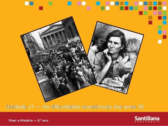 Unidade J1 — As dificuldades económicas dos anos 30Unidade J1 — As dificuldades económicas dos anos 30 Viver a História — ...