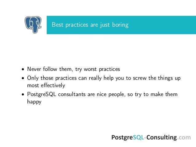 PostgreSQL worst practices, version FOSDEM PGDay 2017 by Ilya Kosmodemiansky Slide 2