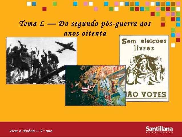 Tema L — Do segundo pós-guerra aos anos oitenta Viver a História — 9.º ano