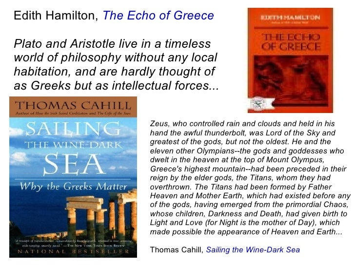 Edith Hamilton,  The Echo of Greece Plato and Aristotle live in a timeless world of philosophy without any local habitatio...