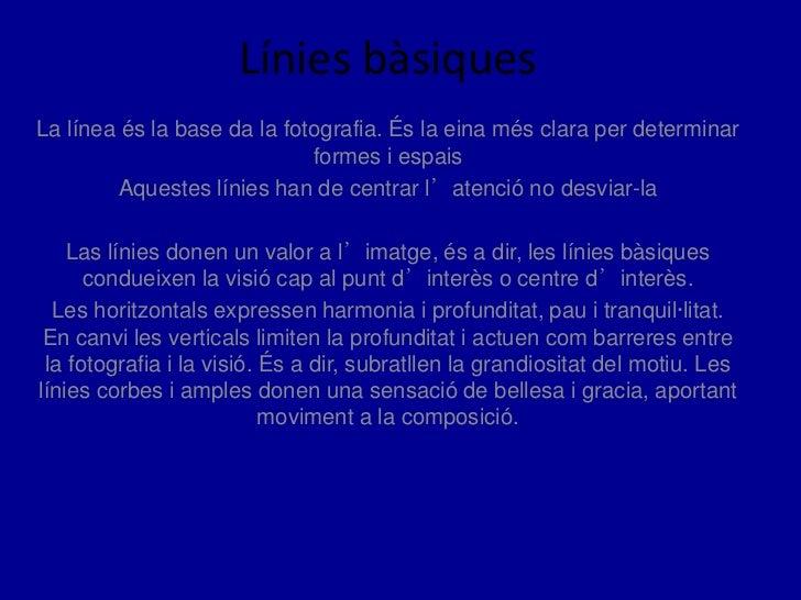 Línies bàsiquesLa línea és la base da la fotografia. És la eina més clara per determinar                             forme...