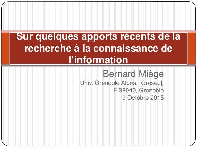 Bernard Miège Univ. Grenoble Alpes, [Gresec], F-38040, Grenoble 9 Octobre 2015 Sur quelques apports récents de la recherch...