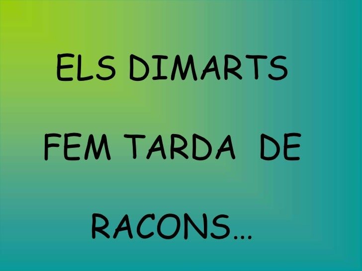 ELS DIMARTSFEM TARDA DE  RACONS…