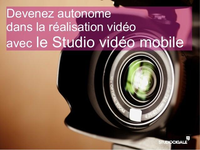 Devenez autonomedans la réalisation vidéoavec le Studio vidéo mobile
