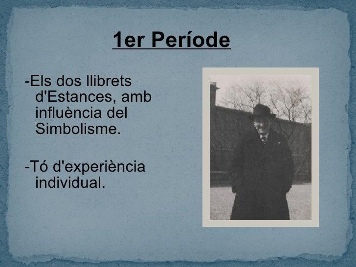 1er Període <ul>-Els dos llibrets d'Estances, amb influència del Simbolisme. -Tó d'experiència individual. </ul>3964municp...