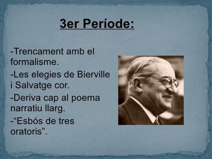 3er Període: -Trencament amb el formalisme. -Les elegies de Bierville i Salvatge cor. -Deriva cap al poema narratiu llarg....