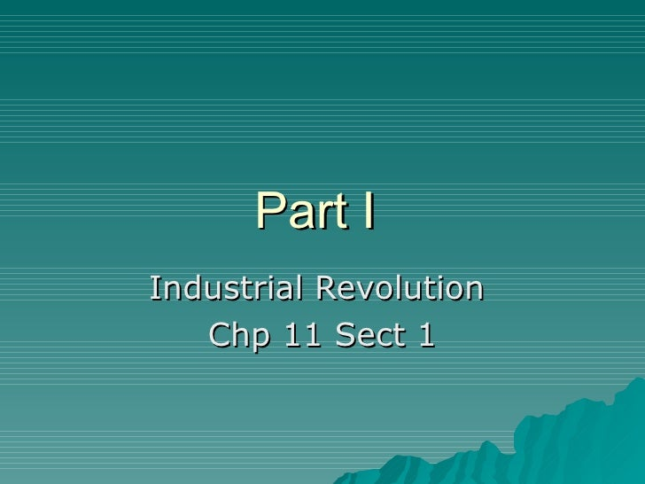 Part I  Industrial Revolution  Chp 11 Sect 1
