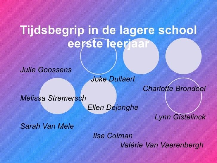 Tijdsbegrip in de lagere school         eerste leerjaar  Julie Goossens                      Joke Dullaert                ...