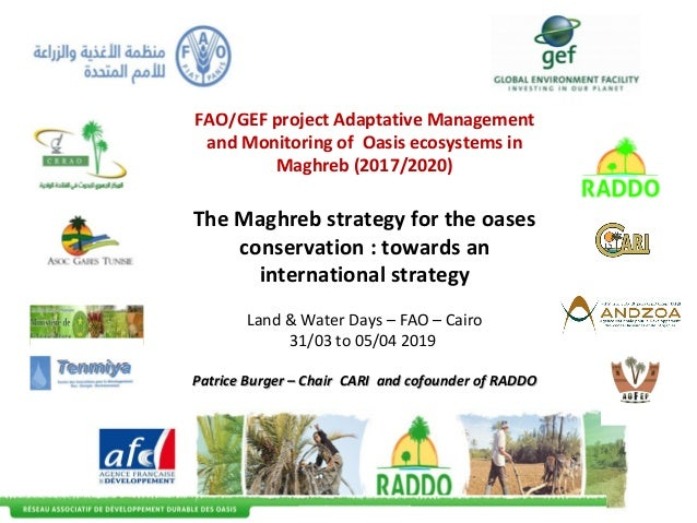 FAO/GEF project Adaptative Management and Monitoring of Oasis ecosystems in Maghreb (2017/2020) The Maghreb strategy for t...