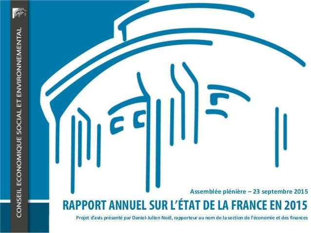 RAPPORT ANNUEL SUR L'ÉTAT DE LA FRANCE EN 2015 Assemblée plénière – 23 septembre 2015 Projet d'avis présenté par Daniel-Ju...