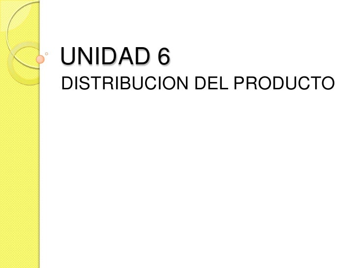 UNIDAD 6DISTRIBUCION DEL PRODUCTO