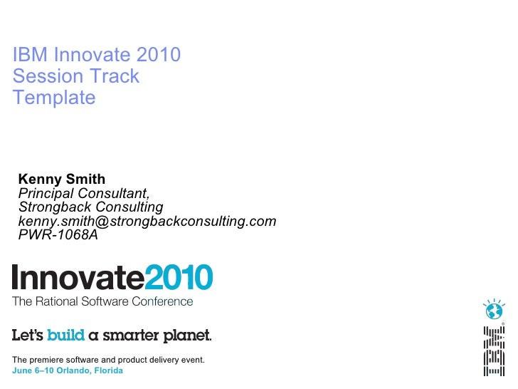IBM Innovate 2010 Session Track Template    Kenny Smith  Principal Consultant,  Strongback Consulting  kenny.smith@strongb...