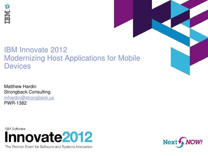 IBM Innovate 2012Modernizing Host Applications for MobileDevicesMatthew HardinStrongback Consultingmhardin@strongback.usPW...