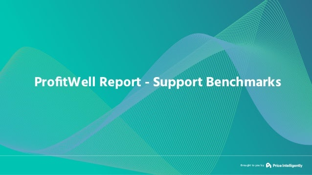 Brought to you by ProfitWell Report - Support Benchmarks