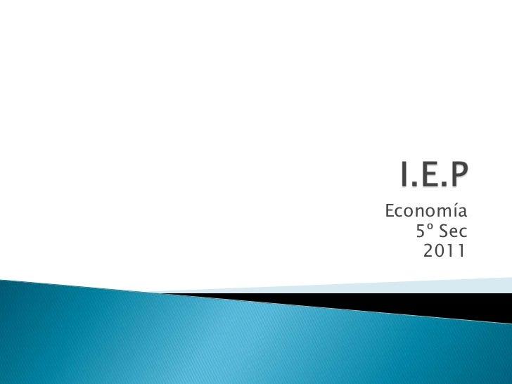 I.E.P<br />Economía<br />5º Sec<br />2011<br />