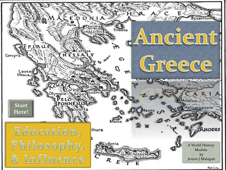 Ancient Greece<br />Start Here!<br />Education, Philosophy, & Influence<br />A World History Module<br /> by<br />Jerson J...