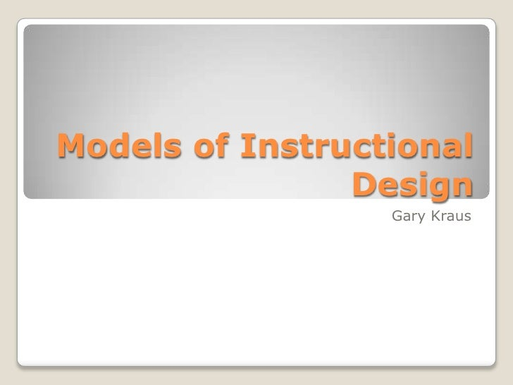 Models of Instructional Design<br />Gary Kraus<br />