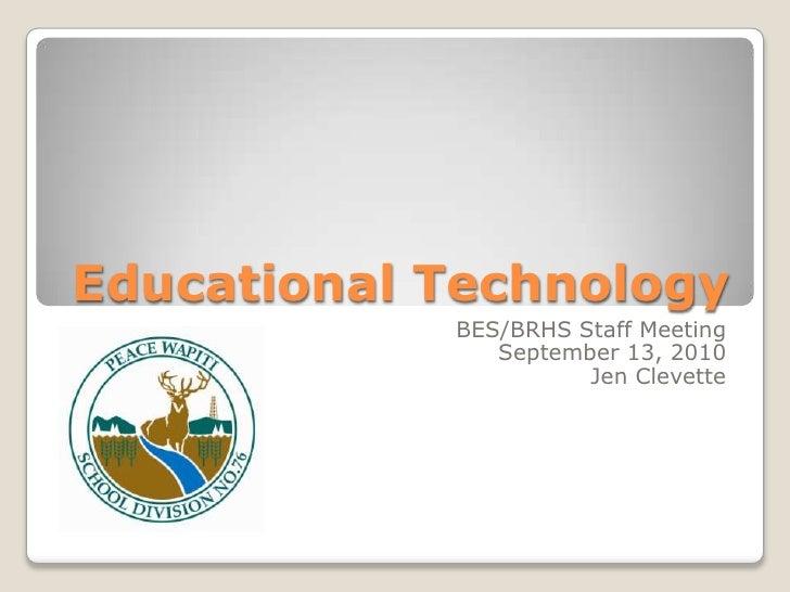 Educational Technology <br />BES/BRHS Staff Meeting<br />September 13, 2010<br />Jen Clevette<br />