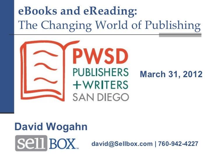 eBooks and eReading:The Changing World of Publishing                             March 31, 2012David Wogahn               ...