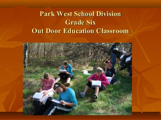 Park West School DivisionPark West School Division Grade SixGrade Six Out Door Education ClassroomOut Door Education Class...
