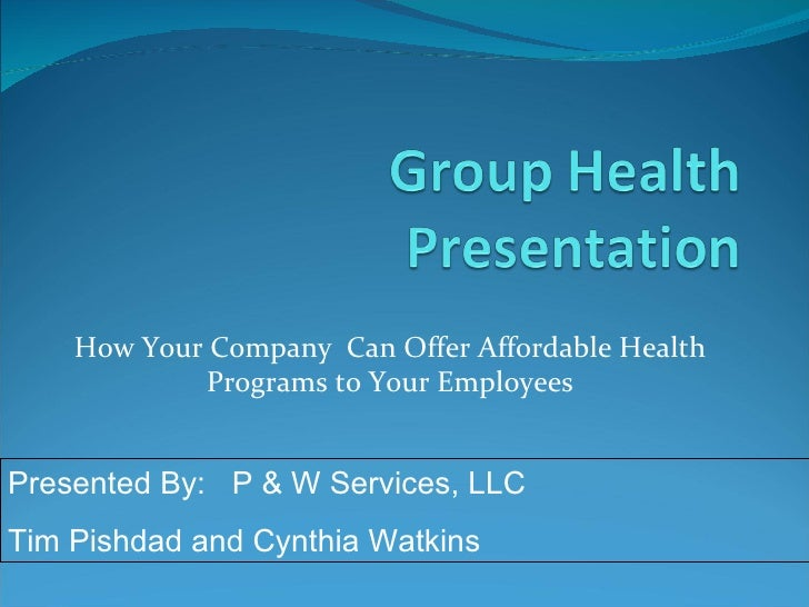 How Your Company Can Offer Affordable Health             Programs to Your Employees   Presented By: P & W Services, LLC Ti...