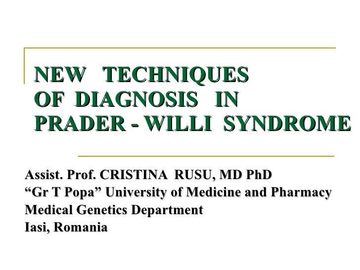 "NEW  TECHNIQUES  OF  DIAGNOSIS  IN  PRADER - WILLI  SYNDROME   Assist. Prof. CRISTINA  RUSU, MD PhD "" Gr T Popa"" Universit..."