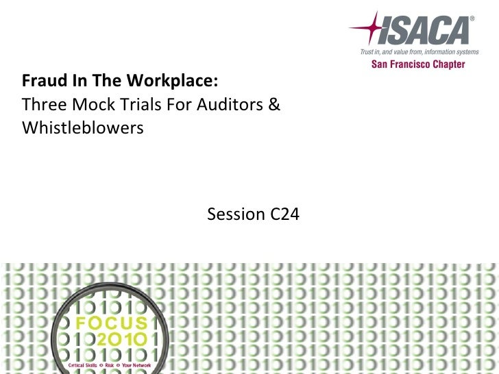 Fraud In The Workplace:  Three Mock Trials For Auditors & Whistleblowers Session C24