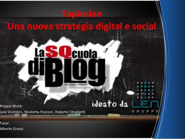 Tapirulan Una nuova strategia digital e social Project Work: Lara Vicentini, Nicoletta Pezzoni, Roberto Stradiotti Tutor: ...