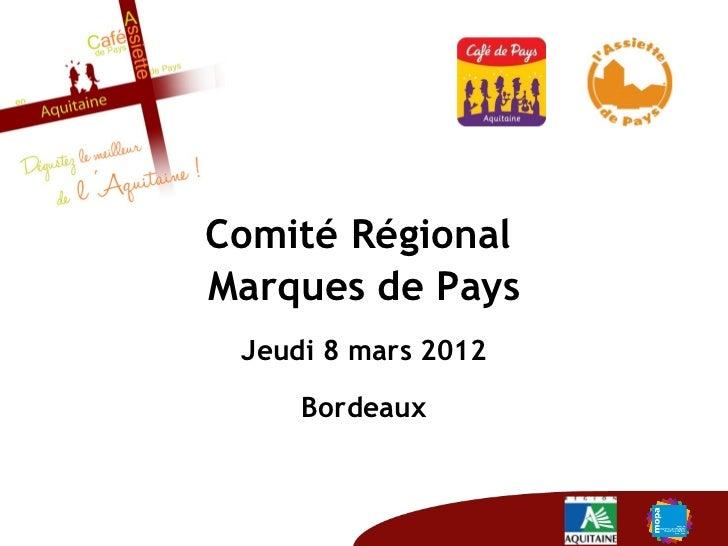 Comité RégionalMarques de Pays Jeudi 8 mars 2012     Bordeaux