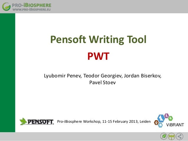 Pensoft Writing Tool         PWTLyubomir Penev, Teodor Georgiev, Jordan Biserkov,                  Pavel Stoev     Pro-iBi...