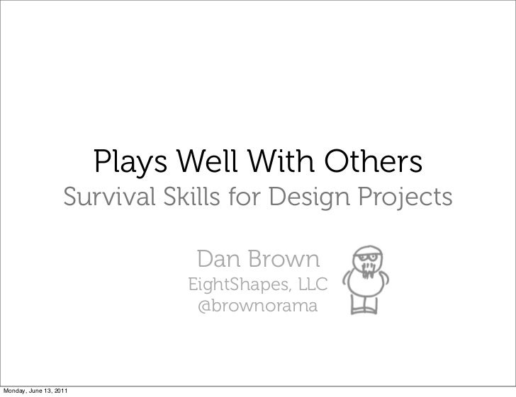 Plays Well With Others                   Survival Skills for Design Projects                              Dan Brown       ...
