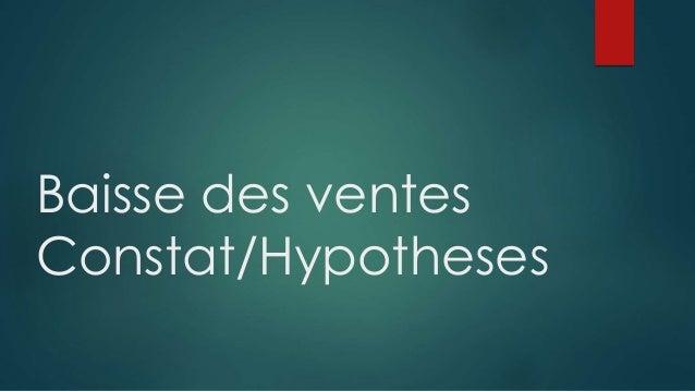 Baisse des ventes  Constat/Hypotheses