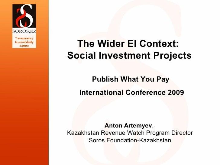 Anton Artemyev ,  Kazakhstan Revenue Watch   Program Director Soros Foundation-Kazakhstan The Wider EI Context:  Social In...