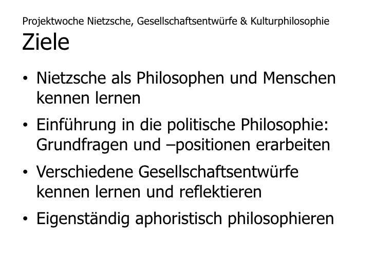 Projektwoche Nietzsche, Gesellschaftsentwürfe & KulturphilosophieZiele<br />Nietzsche als Philosophen und Menschen kennen ...