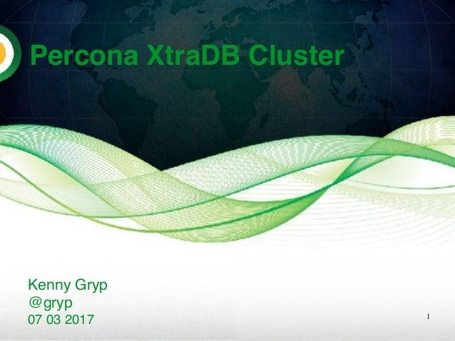 Percona XtraDB Cluster Kenny Gryp <kenny.gryp@percona.com> 16 09 2016 1